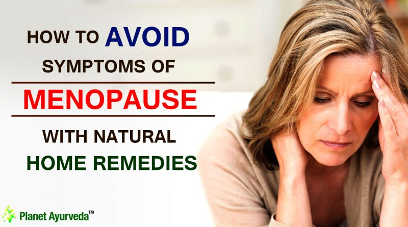 HOW TO AVOID SYMPTOMS OF MENOPAUSE WITH NATURAL HOME REMEDIES