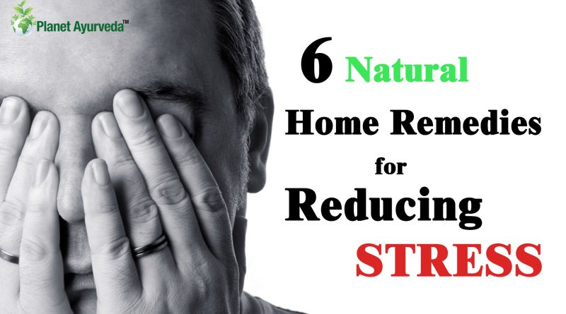 6 Natural Home Remedies for Reducing STRESS