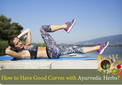 How to Have Good Curves with Ayurvedic Herbs?