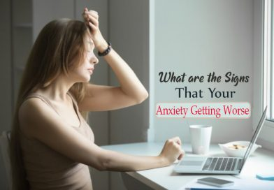 What are the Signs that your anxiety getting worse?