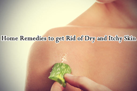 Home Remedies to get Rid of Dry and Itchy Skin