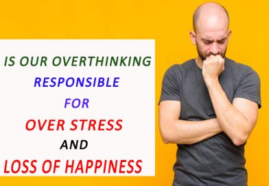 Is Our Overthinking Responsible for Over Stress and Loss of Happiness?