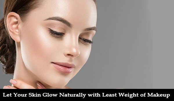 Let Your Skin Glow Naturally with Least Weight of Makeup