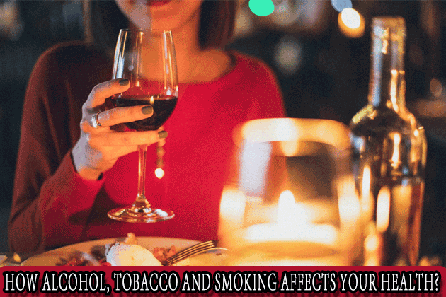 How Alcohol, Tobacco and Smoking affects your health?